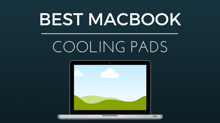 Best Cooling Pad For Your Overheating MacBook