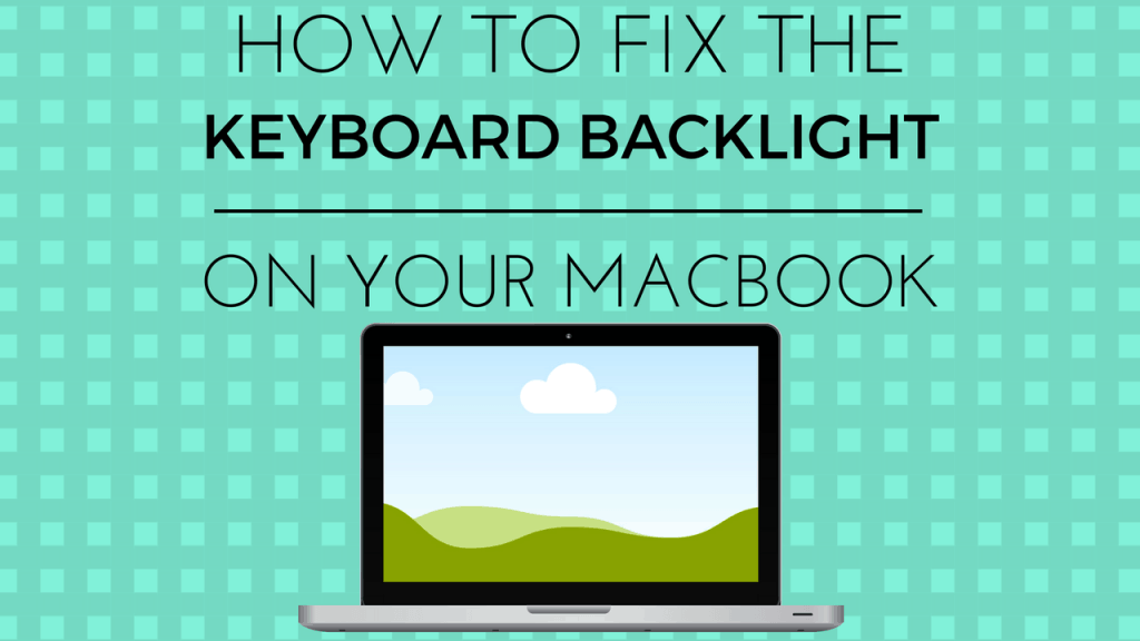 How To Fix A Broken MacBook Keyboard Backlight