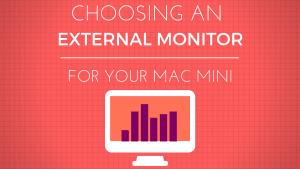 choosing-external-monitor-mac-mini