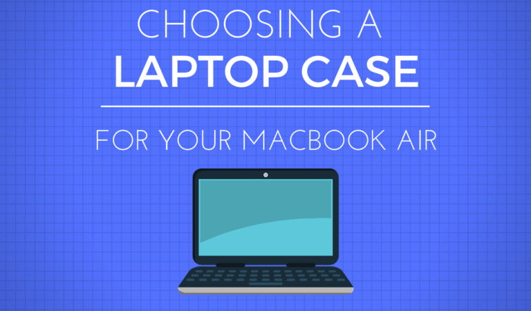 Choosing The Best Macbook Air Case in 2020